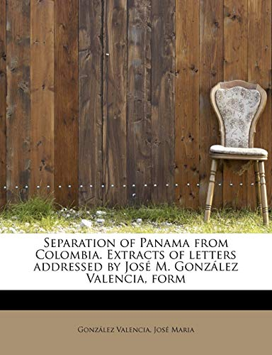 Separation of Panama from Colombia. Extracts of Letters Addressed by Jose M. Gonzalez Valencia, Form