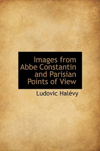 Images from ABBE Constantin and Parisian Points of View