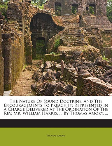 The Nature of Sound Doctrine, and the Encouragements to Preach It