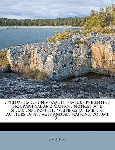 Cyclopedia of Universal Literature Presenting Biographical and Critical Notices, and Specimens from the Writings of Eminent Authors of All Ages and All Nations, Volume 3...