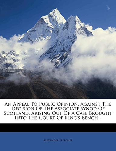 An Appeal to Public Opinion, Against the Decision of the Associate Synod of Scotland, Arising Out of a Case Brought Into the Court of King's Bench...
