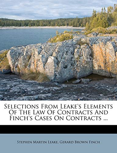 Selections from Leake's Elements of the Law of Contracts and Finch's Cases on Contracts ...