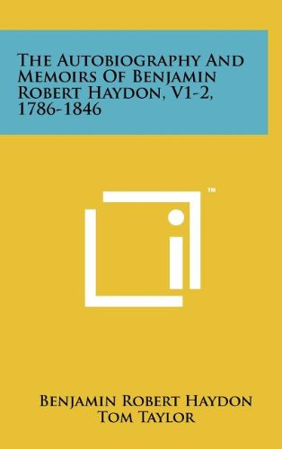 The Autobiography And Memoirs Of Benjamin Robert Haydon, V1-2, 1786-1846