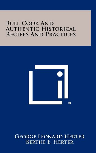 Bull Cook And Authentic Historical Recipes And Practices