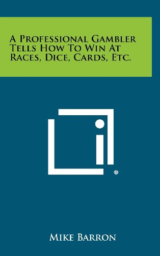 A Professional Gambler Tells How to Win at Races, Dice, Cards, Etc.