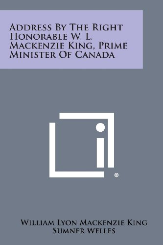 Address by the Right Honorable W. L. MacKenzie King, Prime Minister of Canada