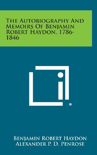 The Autobiography and Memoirs of Benjamin Robert Haydon, 1786-1846