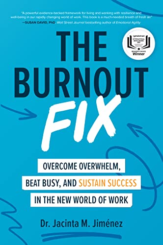 The Burnout Fix: Overcome Overwhelm, Beat Busy, and Sustain Success in the New World of Work