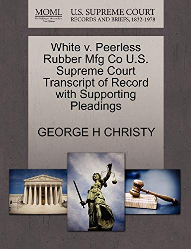 White V. Peerless Rubber Mfg Co U.S. Supreme Court Transcript of Record with Supporting Pleadings