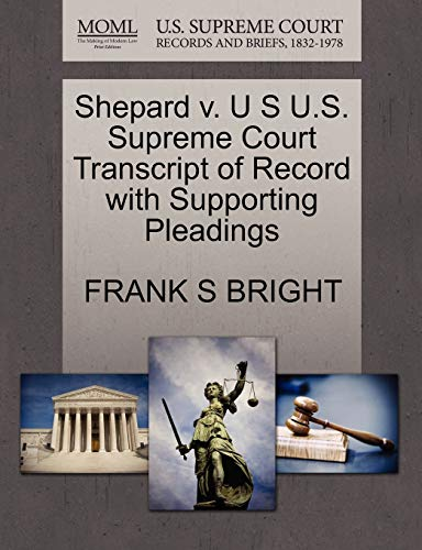 Shepard V. U S U.S. Supreme Court Transcript of Record with Supporting Pleadings