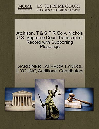 Atchison, T & S F R Co V. Nichols U.S. Supreme Court Transcript of Record with Supporting Pleadings