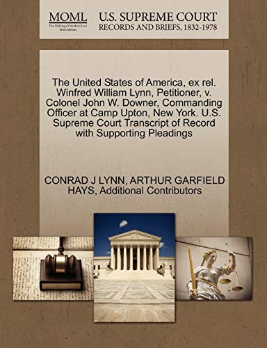 The United States of America, Ex Rel. Winfred William Lynn, Petitioner, V. Colonel John W. Downer, Commanding Officer at Camp Upton, New York. U.S. Supreme Court Transcript of Record with Supporting Pleadings