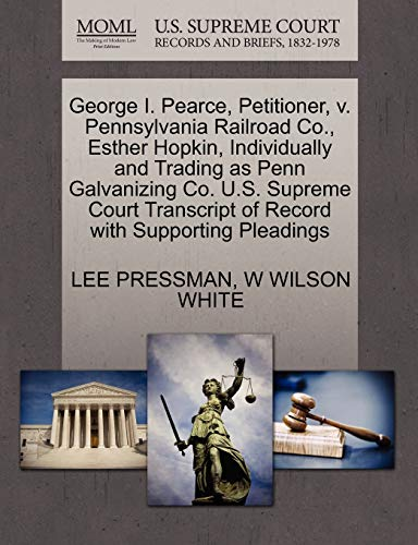 George I. Pearce, Petitioner, V. Pennsylvania Railroad Co., Esther Hopkin, Individually and Trading as Penn Galvanizing Co. U.S. Supreme Court Transcript of Record with Supporting Pleadings