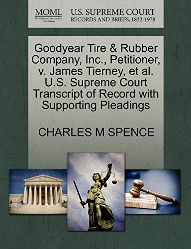 Goodyear Tire & Rubber Company, Inc., Petitioner, V. James Tierney, Et Al. U.S. Supreme Court Transcript of Record with Supporting Pleadings