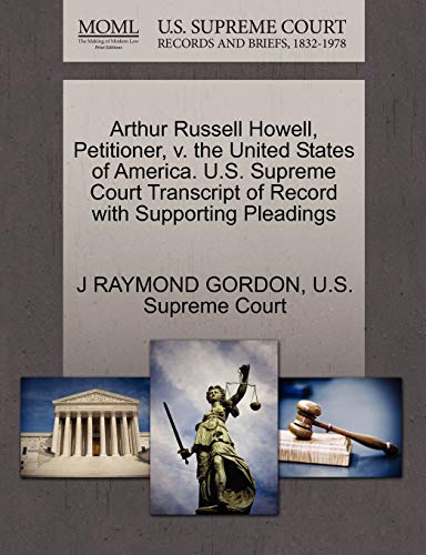Arthur Russell Howell, Petitioner, V. the United States of America. U.S. Supreme Court Transcript of Record with Supporting Pleadings