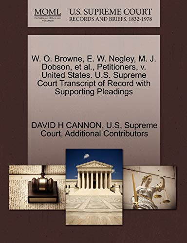 W. O. Browne, E. W. Negley, M. J. Dobson, et al., Petitioners, V. United States. U.S. Supreme Court Transcript of Record with Supporting Pleadings