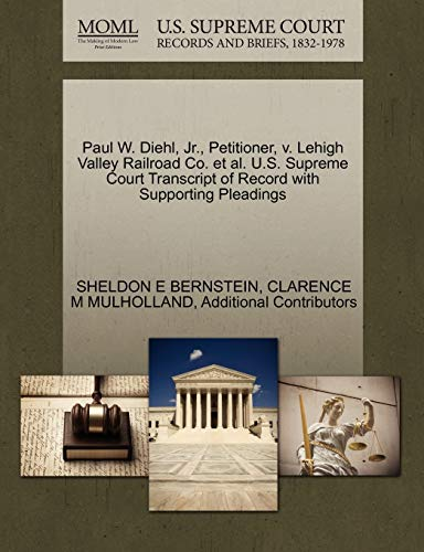 Paul W. Diehl, JR., Petitioner, V. Lehigh Valley Railroad Co. et al. U.S. Supreme Court Transcript of Record with Supporting Pleadings