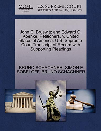 John C. Bruswitz and Edward C. Koenke, Petitioners, V. United States of America. U.S. Supreme Court Transcript of Record with Supporting Pleadings
