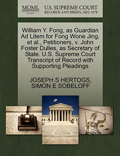 William Y. Fong, as Guardian Ad Litem for Fong Wone Jing, et al., Petitioners, V. John Foster Dulles, as Secretary of State. U.S. Supreme Court Transcript of Record with Supporting Pleadings