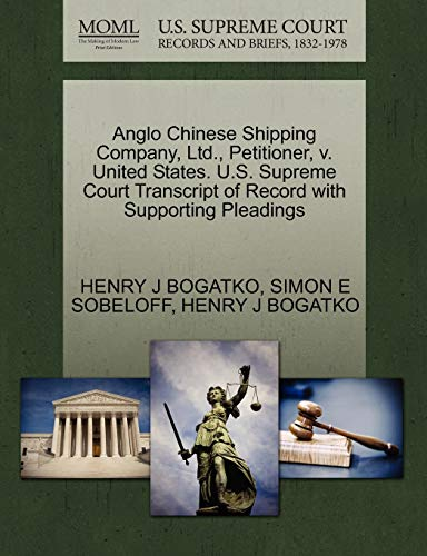 Anglo Chinese Shipping Company, Ltd., Petitioner, V. United States. U.S. Supreme Court Transcript of Record with Supporting Pleadings