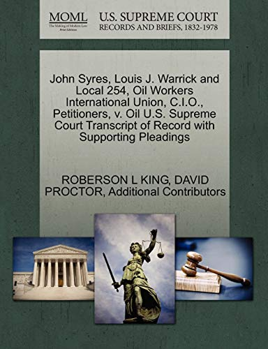 John Syres, Louis J. Warrick and Local 254, Oil Workers International Union, C.I.O., Petitioners, V. Oil U.S. Supreme Court Transcript of Record with Supporting Pleadings
