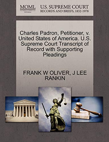 Charles Padron, Petitioner, V. United States of America. U.S. Supreme Court Transcript of Record with Supporting Pleadings