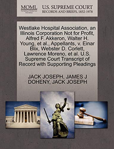 Westlake Hospital Association, an Illinois Corporation Not for Profit, Alfred F. Akkeron, Walter H. Young, et al., Appellants, V. Einar Blix, Webster D. Corlett, Lawrence Moreno, et al. U.S. Supreme Court Transcript of Record with Supporting Pleadings