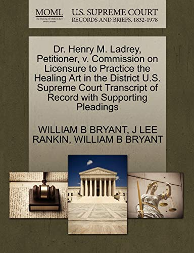 Dr. Henry M. Ladrey, Petitioner, V. Commission on Licensure to Practice the Healing Art in the District U.S. Supreme Court Transcript of Record with Supporting Pleadings
