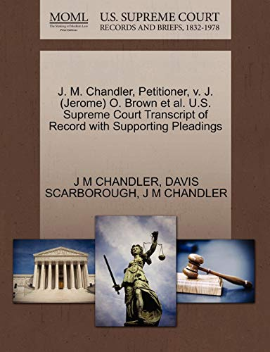 J. M. Chandler, Petitioner, V. J. (Jerome) O. Brown et al. U.S. Supreme Court Transcript of Record with Supporting Pleadings