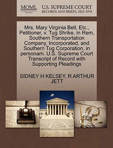 Mrs. Mary Virginia Bell, Etc., Petitioner, V. Tug Shrike, in Rem, Southern Transportation Company, Incorporated, and Southern Tug Corporation, in Personam. U.S. Supreme Court Transcript of Record with Supporting Pleadings