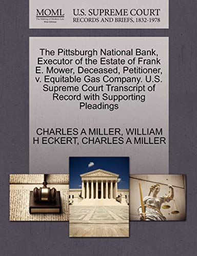The Pittsburgh National Bank, Executor of the Estate of Frank E. Mower, Deceased, Petitioner, V. Equitable Gas Company. U.S. Supreme Court Transcript of Record with Supporting Pleadings