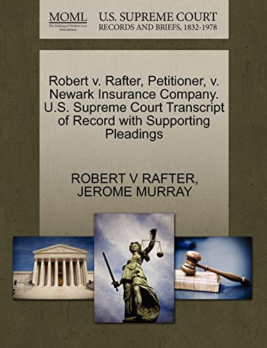 Robert V. Rafter, Petitioner, V. Newark Insurance Company. U.S. Supreme Court Transcript of Record with Supporting Pleadings