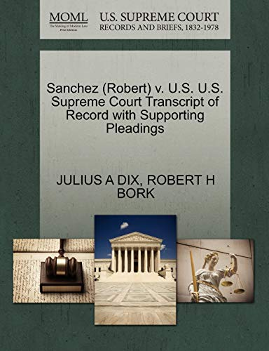 Sanchez (Robert) V. U.S. U.S. Supreme Court Transcript of Record with Supporting Pleadings