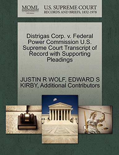 Distrigas Corp. V. Federal Power Commission U.S. Supreme Court Transcript of Record with Supporting Pleadings