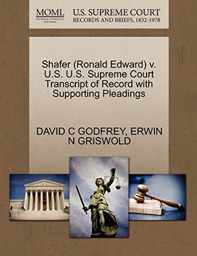 Shafer (Ronald Edward) V. U.S. U.S. Supreme Court Transcript of Record with Supporting Pleadings