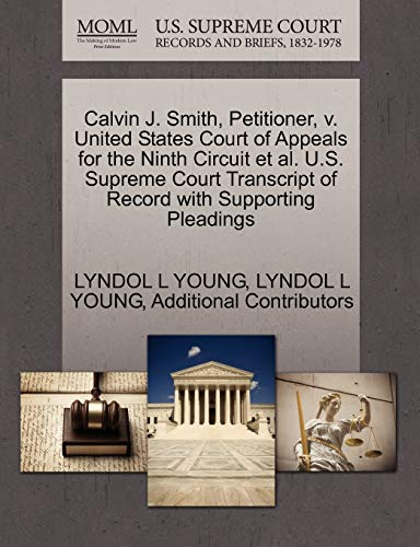 Calvin J. Smith, Petitioner, V. United States Court of Appeals for the Ninth Circuit et al. U.S. Supreme Court Transcript of Record with Supporting Pleadings