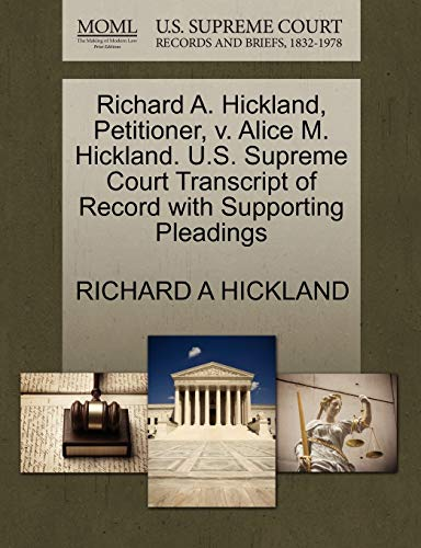 Richard A. Hickland, Petitioner, V. Alice M. Hickland. U.S. Supreme Court Transcript of Record with Supporting Pleadings