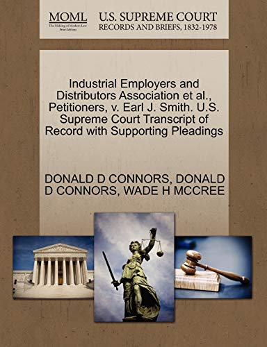 Industrial Employers and Distributors Association et al., Petitioners, V. Earl J. Smith. U.S. Supreme Court Transcript of Record with Supporting Pleadings