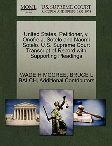 United States, Petitioner, V. Onofre J. Sotelo and Naomi Sotelo. U.S. Supreme Court Transcript of Record with Supporting Pleadings