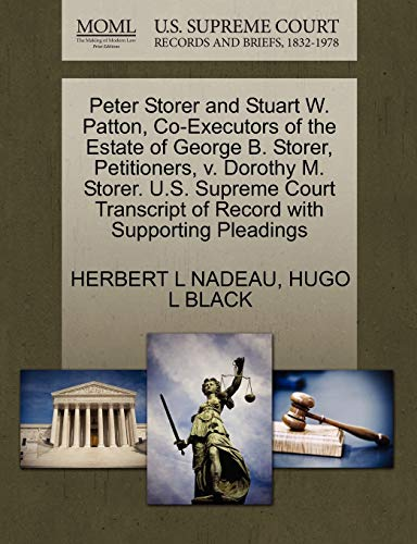 Peter Storer and Stuart W. Patton, Co-Executors of the Estate of George B. Storer, Petitioners, V. Dorothy M. Storer. U.S. Supreme Court Transcript of Record with Supporting Pleadings