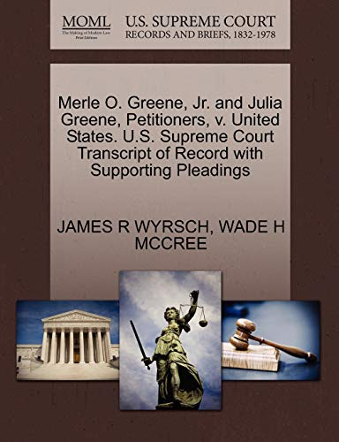 Merle O. Greene, Jr. and Julia Greene, Petitioners, V. United States. U.S. Supreme Court Transcript of Record with Supporting Pleadings