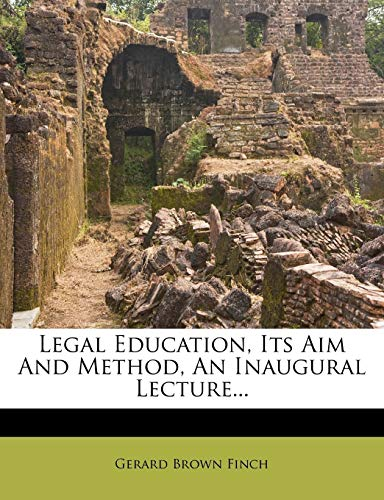 Legal Education, Its Aim and Method, an Inaugural Lecture...