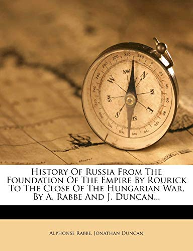 History of Russia from the Foundation of the Empire by Rourick to the Close of the Hungarian War, by A. Rabbe and J. Duncan...