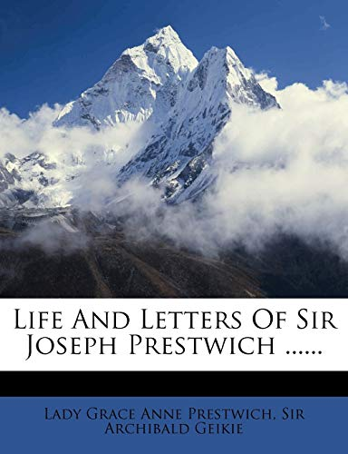 Life and Letters of Sir Joseph Prestwich ......