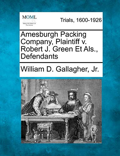Amesburgh Packing Company, Plaintiff V. Robert J. Green Et Als., Defendants