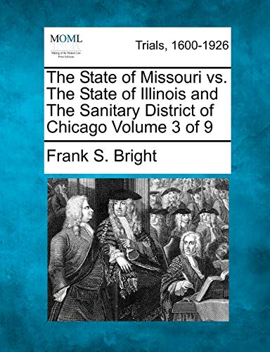 The State of Missouri vs. the State of Illinois and the Sanitary District of Chicago Volume 3 of 9