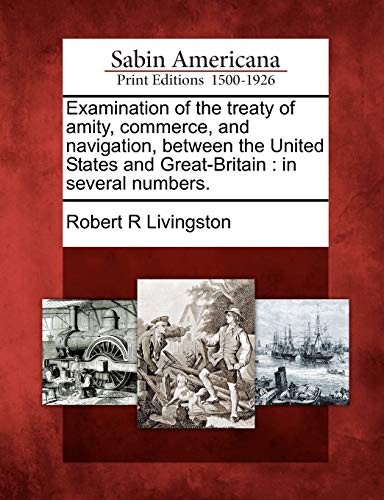 Examination of the Treaty of Amity, Commerce, and Navigation, Between the United States and Great-Britain