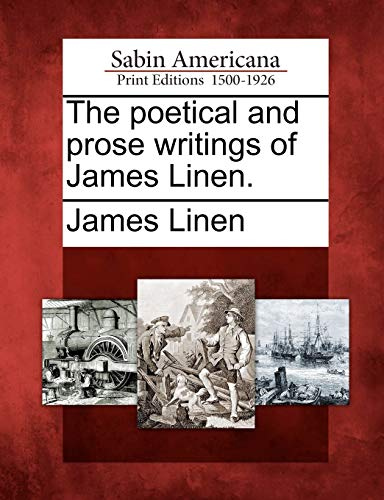 The Poetical and Prose Writings of James Linen.