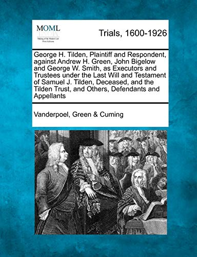 George H. Tilden, Plaintiff and Respondent, Against Andrew H. Green, John Bigelow and George W. Smith, as Executors and Trustees Under the Last Will and Testament of Samuel J. Tilden, Deceased, and the Tilden Trust, and Others, Defendants and Appellants