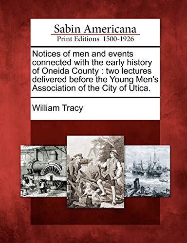 Notices of Men and Events Connected with the Early History of Oneida County